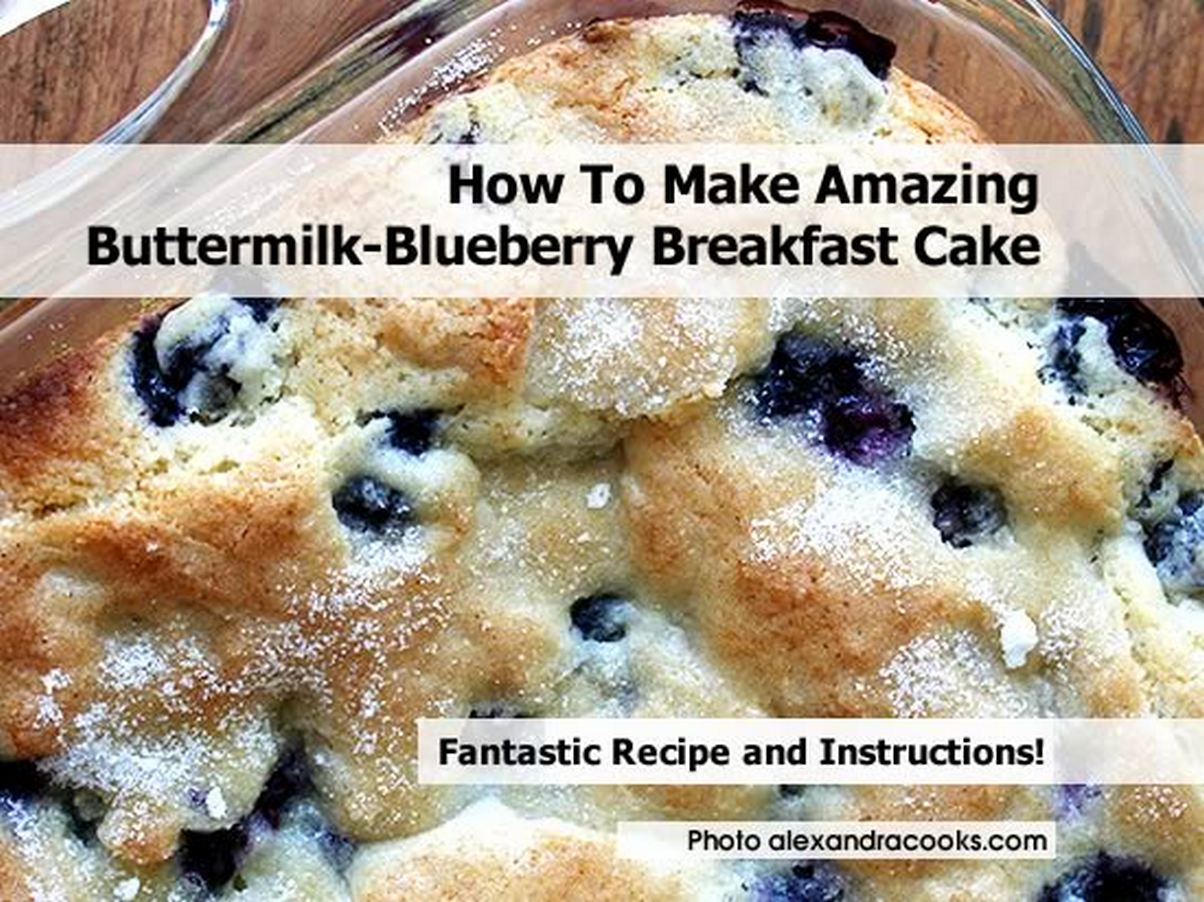 How To Make Amazing Buttermilk-Blueberry Breakfast Cake