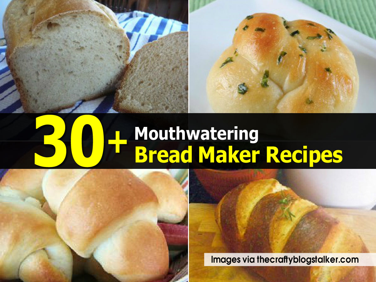 30+ Mouthwatering Bread Maker Recipes