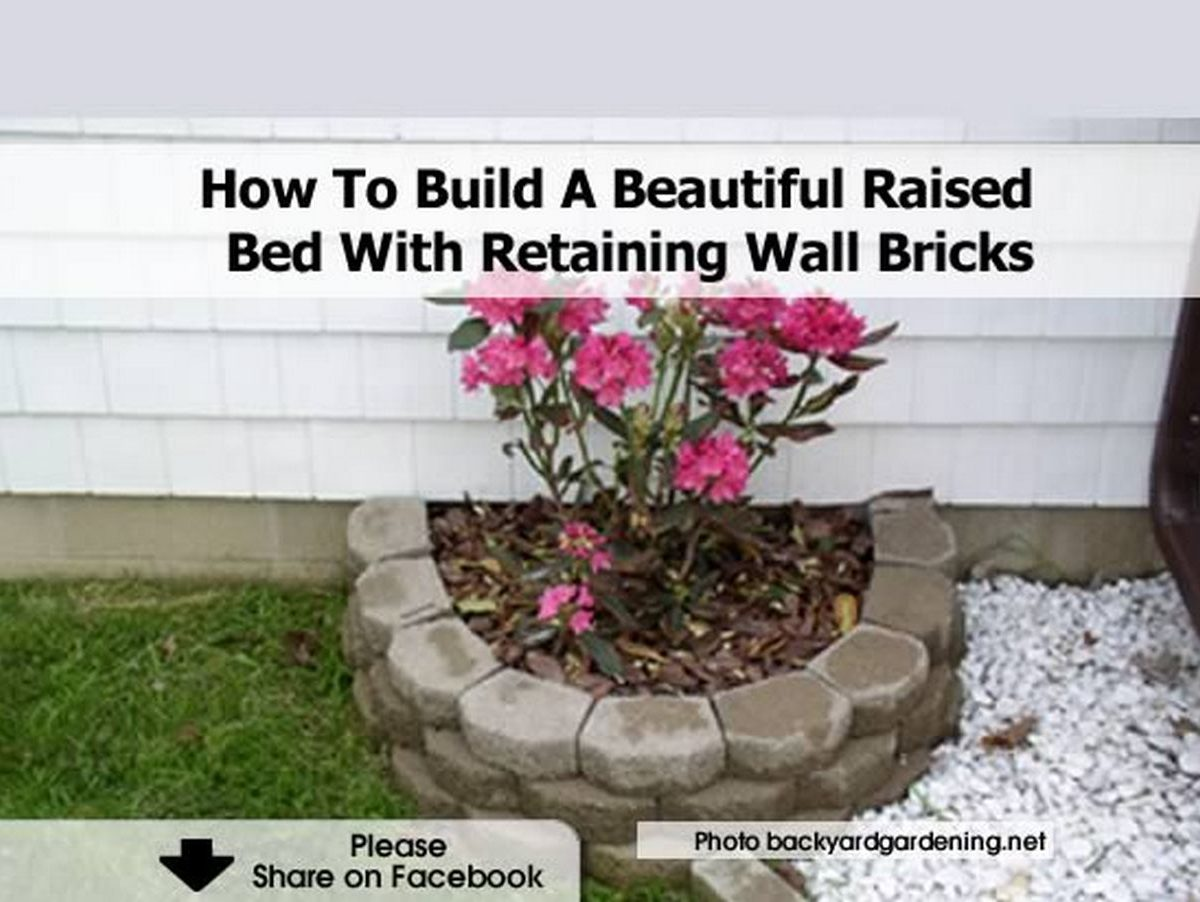 How to build a beautiful raised bed with retaining wall bricks - How to build a garden retaining wall ...