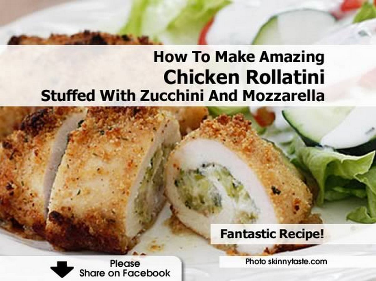 ... To Make Amazing Chicken Rollatini Stuffed With Zucchini And Mozzarella