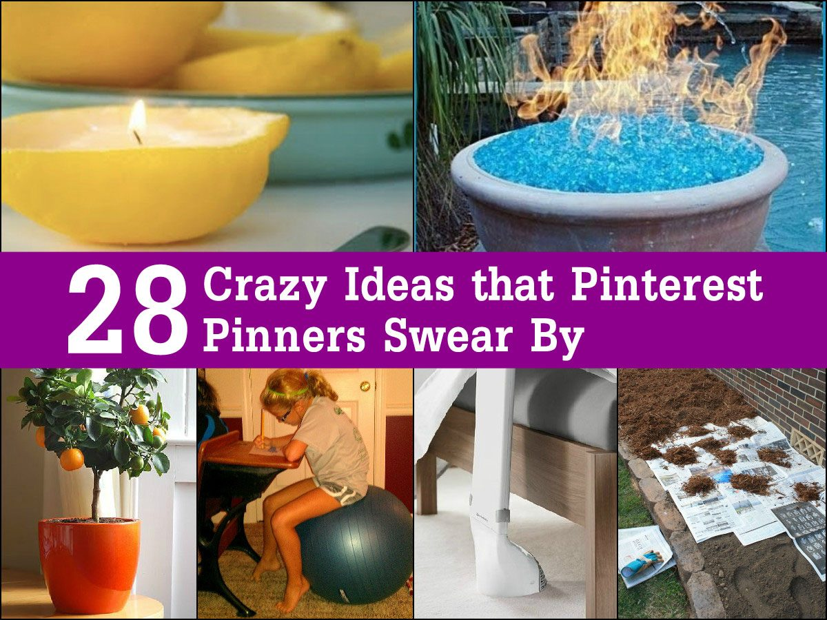 28 Crazy Ideas that Pinterest Pinners Swear By