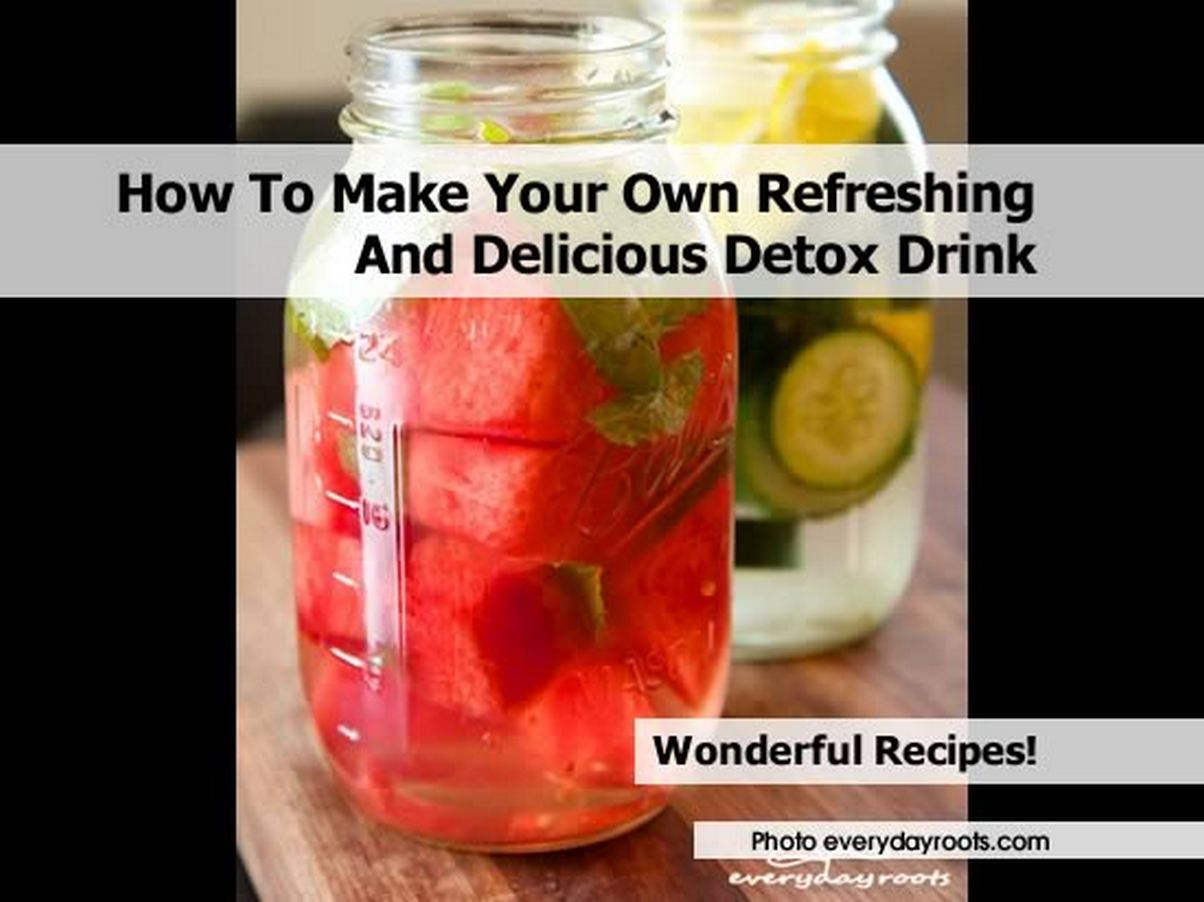 How To Make Your Own Refreshing And Delicious Detox Drink