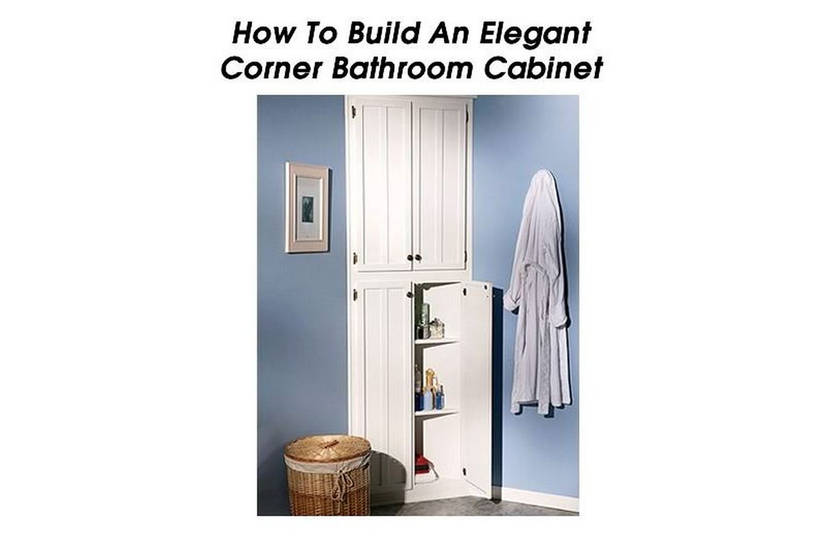 How To Build An Elegant Corner Bathroom Cabinet