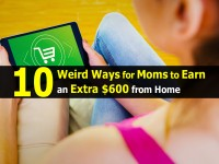 10 Weird Ways for Moms to Earn an Extra $600 from Home