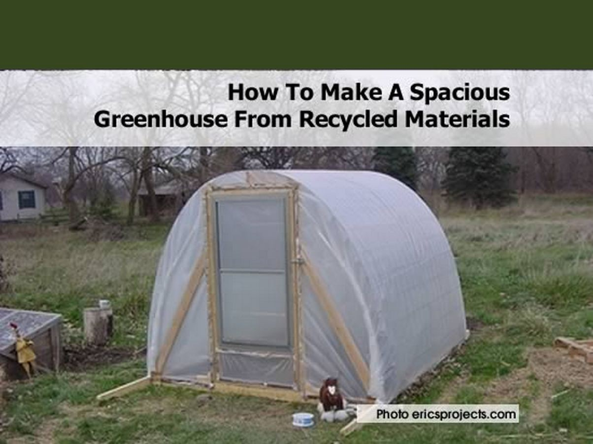 How to make a spacious greenhouse from recycled materials for Materials to make a greenhouse