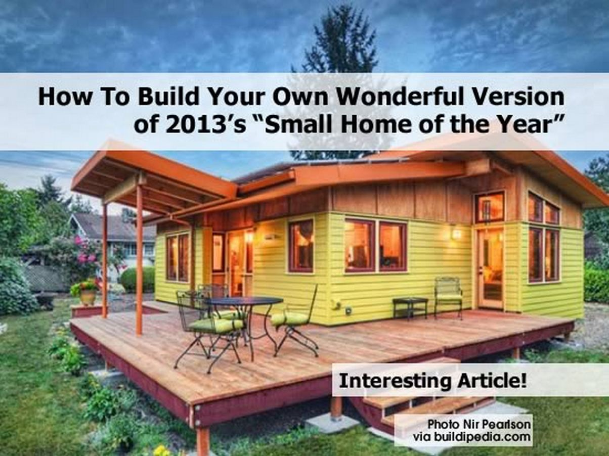 How to build your own wonderful version of 2013 39 s small home of the year Build your own house