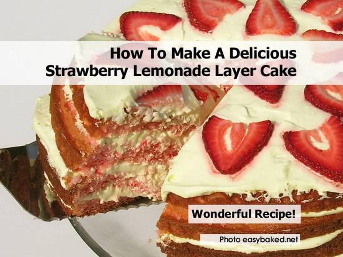 Yummy Layered Cake Recipes: How To Make A Delicious Strawberry Lemonade Layer Cake
