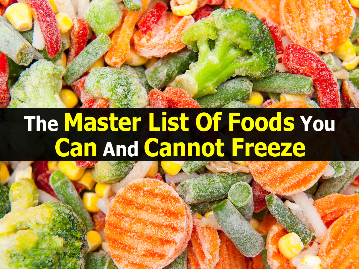 The Master List Of Foods You Can And Cannot Freeze