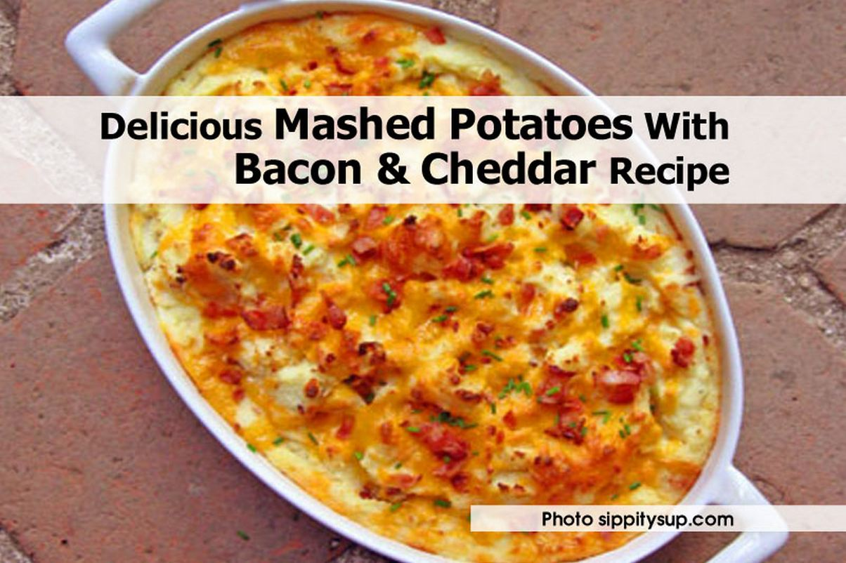 Delicious Mashed Potatoes With Bacon & Cheddar Recipe