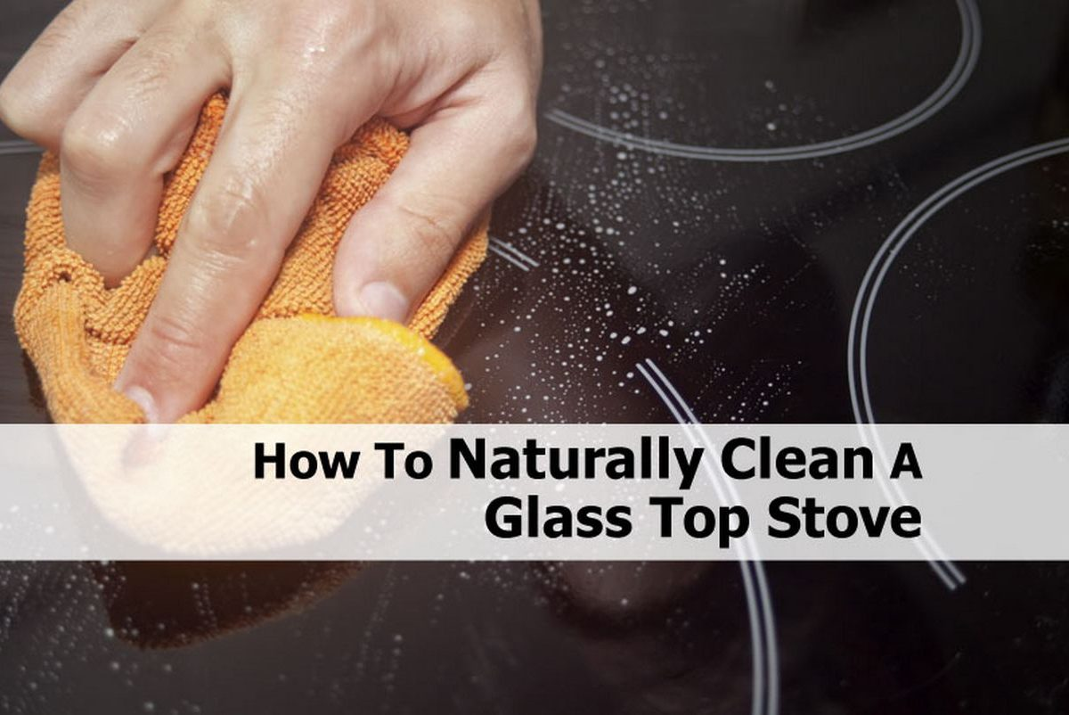 How to naturally clean a glass top stove How to clean top of oven
