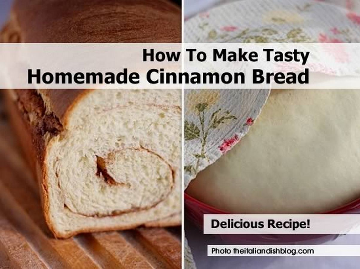 How To Make Tasty Homemade Cinnamon Bread