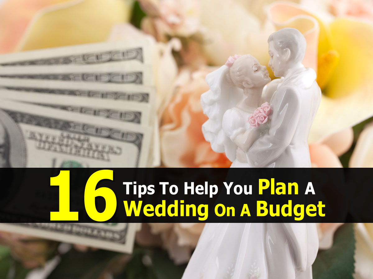 Wedding Planning On A Budget Ideas: 16 Tips To Help You Plan A Wedding On A Budget
