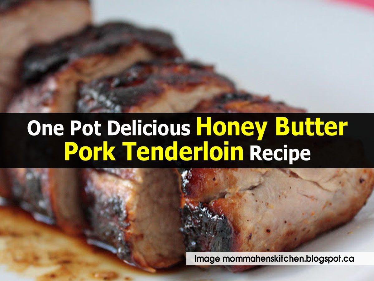 One Pot Delicious Honey Butter Pork Tenderloin Recipe