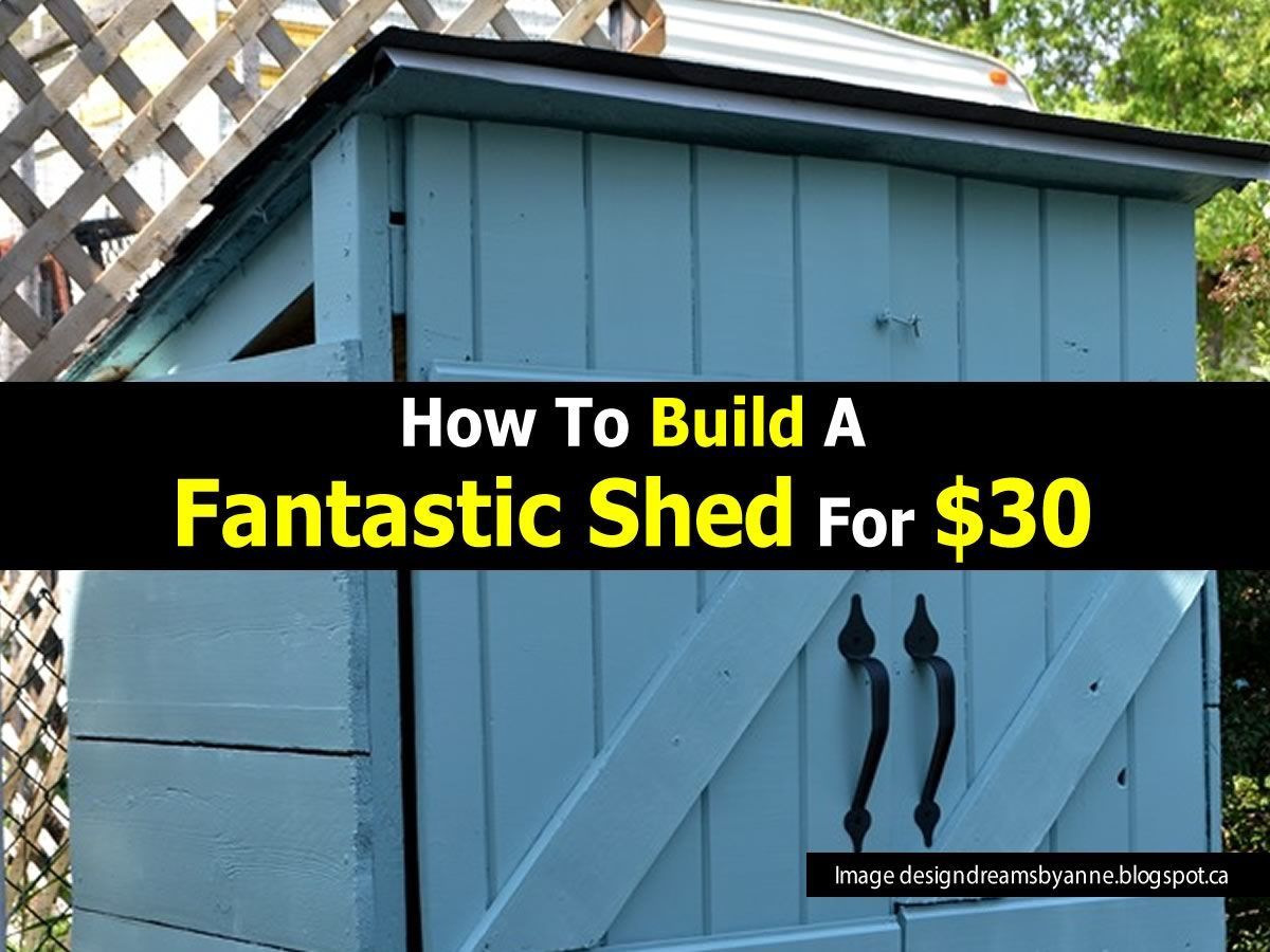How To Build A Fantastic Shed For 30