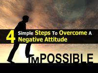 4 Simple Steps To Overcome A Negative Attitude