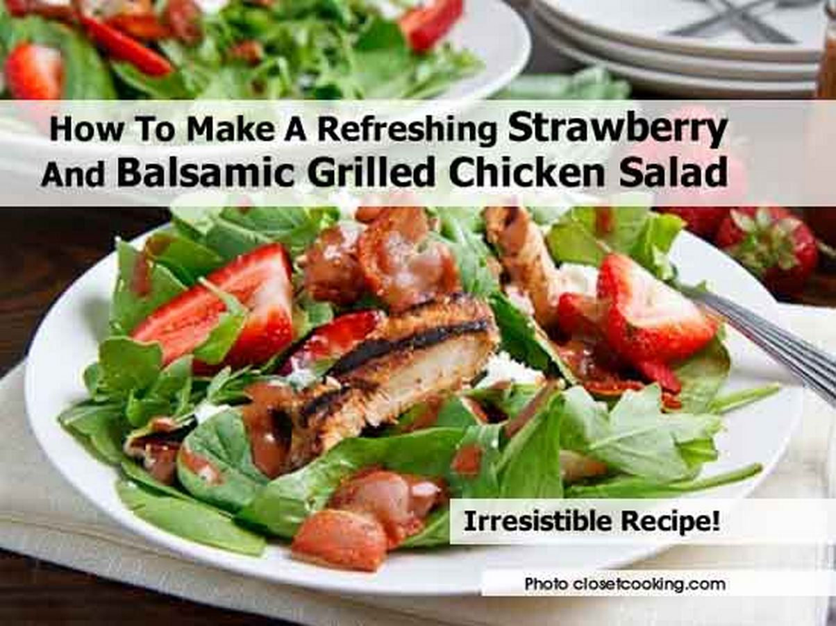 How To Make A Refreshing Strawberry And Balsamic Grilled Chicken Salad