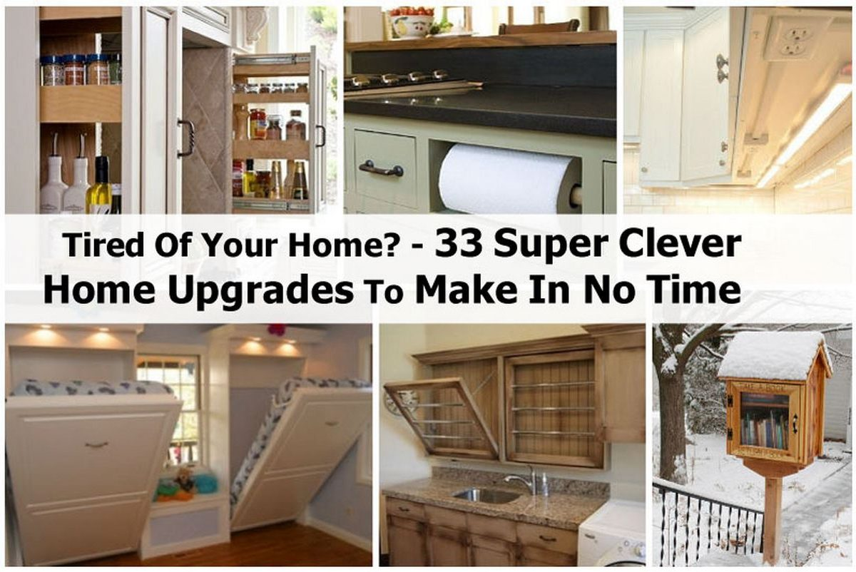 Tired Of Your Home 33 Super Clever Home Upgrades To