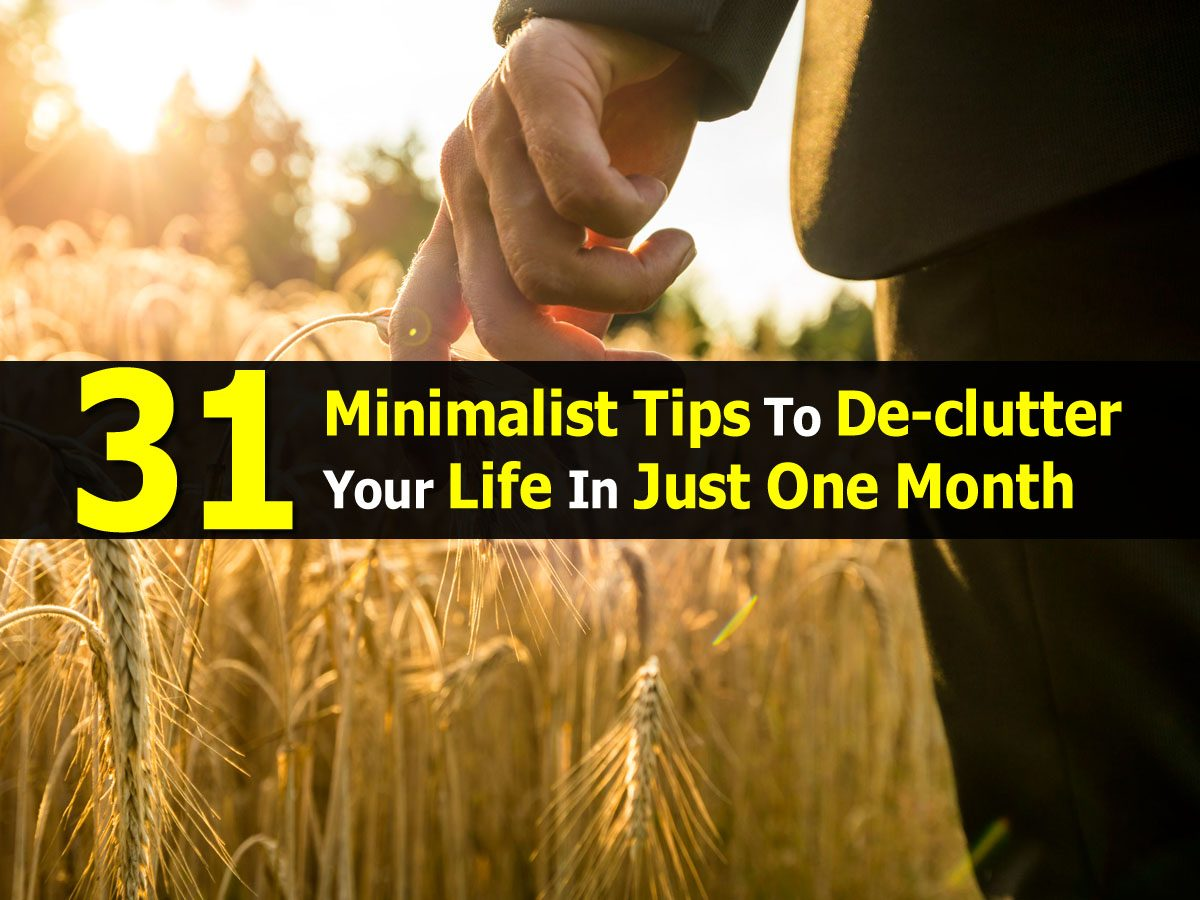 31 minimalist tips to de clutter your life in just one month for Minimalist house tips