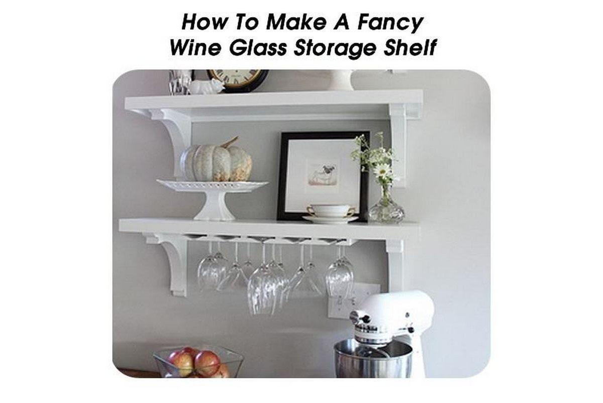 How to make a fancy wine glass storage shelf - Make good house wine tips vinter ...