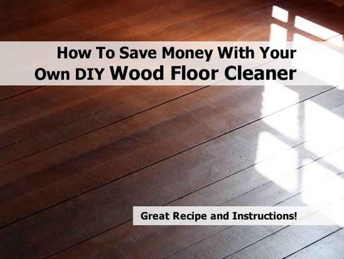 How to save money with your own diy wood floor cleaner for Wood floor cleaner diy