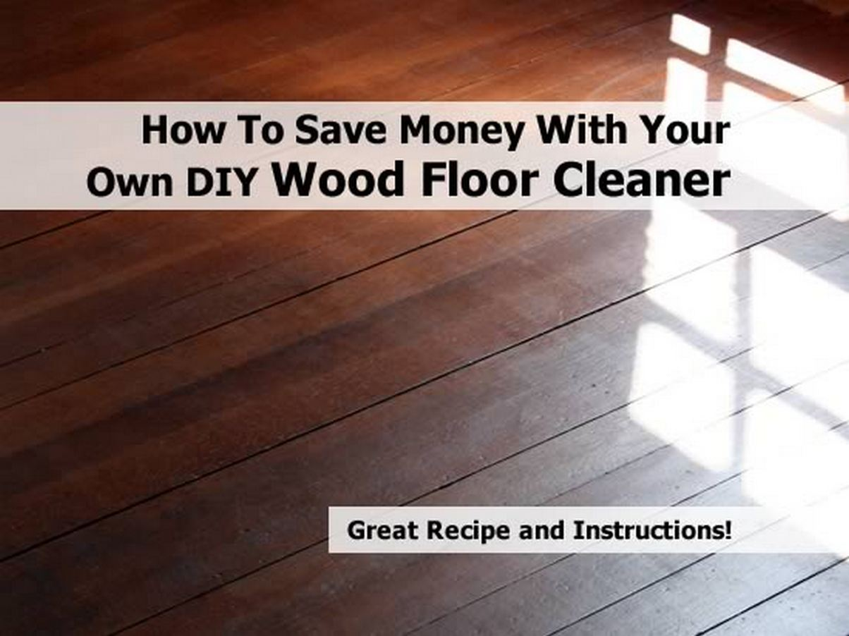 How To Save Money With Your Own Diy Wood Floor Cleaner